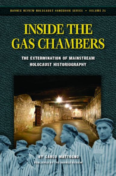 Mattogno, Carlo: Inside the Gas Chambers. The Extermination of Mainstream Holocaust Historiography